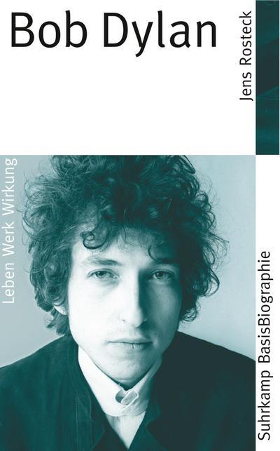 Bob Dylan (Suhrkamp BasisBiographien, Band 18)