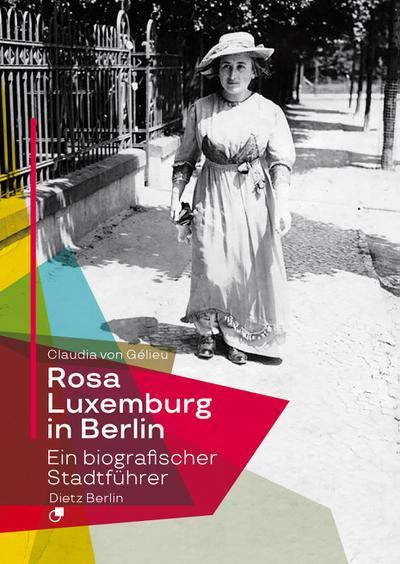 Rosa Luxemburg in Berlin: Ein biografischer Stadtführer in 40 Stationen