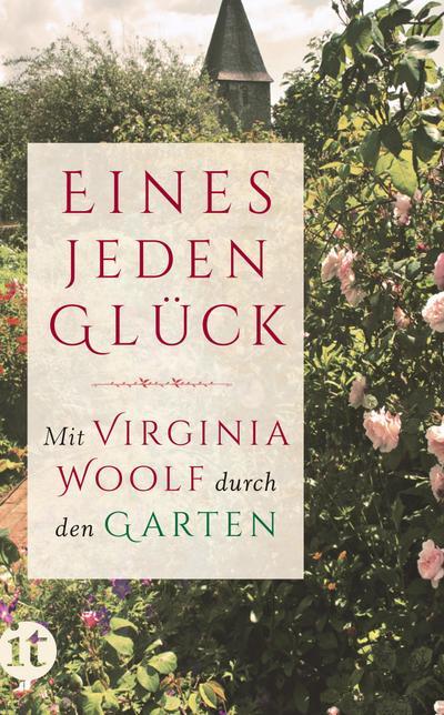 �Eines jeden Glück�: Mit Virginia Woolf durch den Garten (insel taschenbuch)