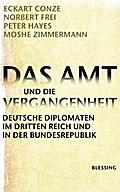 Das Amt und die Vergangenheit: Deutsche Diplo ...