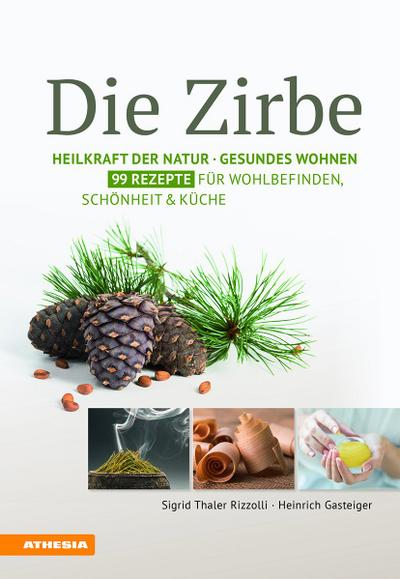 die-zirbe-heilkraft-der-natur-gesundes-wohnen-99-rezepte-fur-wohlbefinden-schonheit-kuche