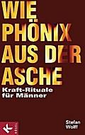 Wie Phönix aus der Asche: Kraft-Rituale für M ...