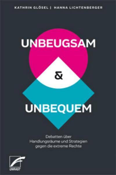 UNBEUGSAM & UNBEQUEM: Debatten über Handlungsräume und Strategien gegen die extreme Rechte
