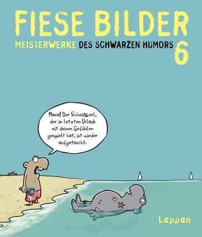 Fiese Bilder 6: Neue Meisterwerke des Schwarzen Humors (Cartoon-Sampler)