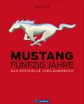 Mustang: Fünfzig Jahre Das offizielle Jubiläu ...