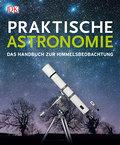 Praktische Astronomie: Das Handbuch zur Himme ...