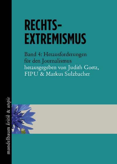 Rechtsextremismus: Band 4: Herausforderungen für den Journalismus (kritik & utopie)
