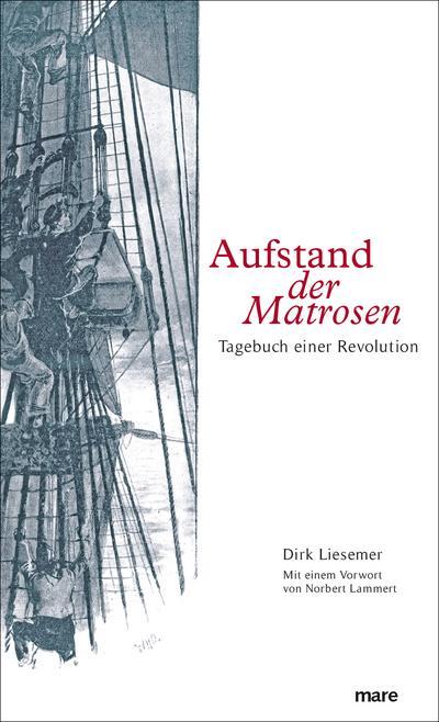 Aufstand der Matrosen: Tagebuch einer Revolution - Mare Verlag - Gebundene Ausgabe, Deutsch, Dirk Liesemer, Tagebuch einer Revolution, Tagebuch einer Revolution