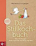 Das Stillkochbuch: Über 100 Rezepte - lecker  ...