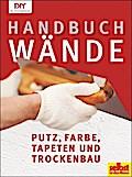 Handbuch Wände: Putz, Farbe, Tapeten und Troc ...