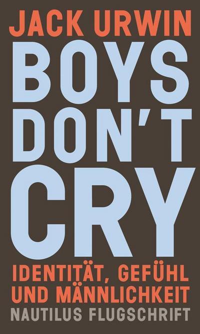 Boys don't cry: Identität, Gefühl und Männlichkeit (Nautilus Flugschrift)