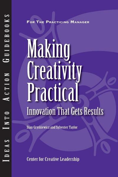 making-creativity-practical-innovation-that-gets-results-ideas-into-action-guidebooks-