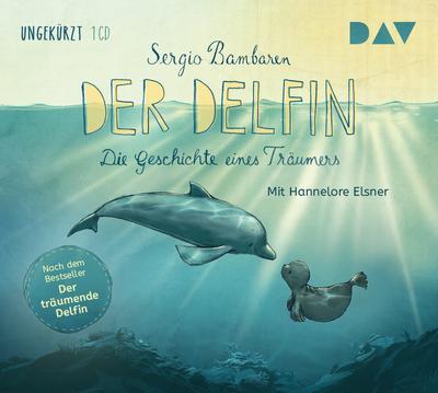 Der Delfin - Die Geschichte eines Träumers: Ungekürzte Lesungen mit Hannelore Elsner (1 CD)
