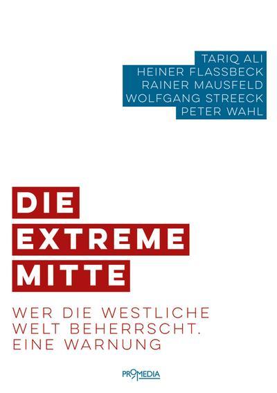 Die extreme Mitte: Wer die westliche Welt beherrscht. Eine Warnung