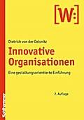 Die innovative Organisation: Eine gestaltungsorientierte Einführung