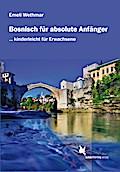Bosnisch für absolute Anfänger: Übungsbuch