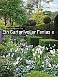 Ein Garten voller Fantasie: Stilvoll, einlade ...