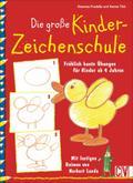 Die große Kinderzeichenschule: Fröhlich bunte ...