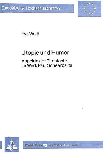 utopie-und-humor-aspekte-der-phantastik-im-werk-paul-scheerbarts-europaische-hochschulschriften-