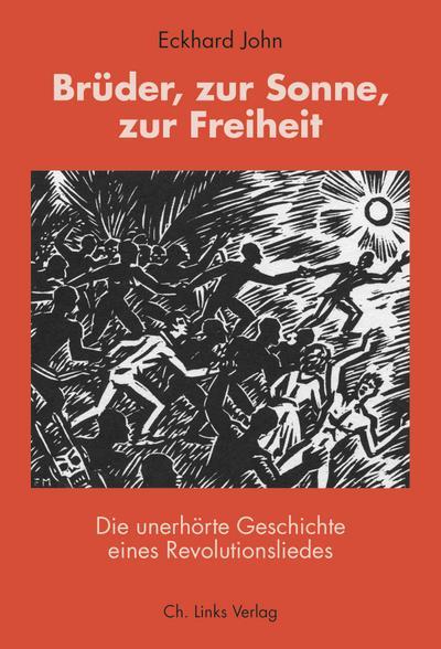 Brüder, zur Sonne, zur Freiheit: Die unerhörte Geschichte eines Revolutionsliedes (mit einer CD)