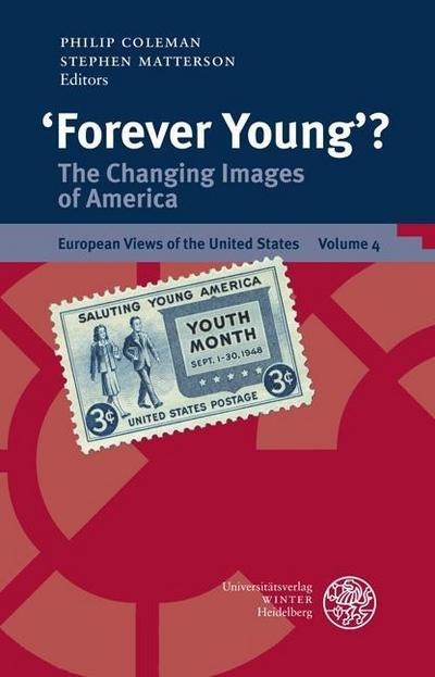`Forever Young`?: The Changing Images of America (European Views of the United States, Band 4)
