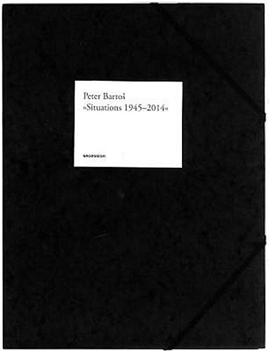 Situations 1945 - 2014 Peter Bartos