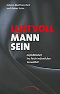 Lustvoll Mann sein: Expeditionen ins Reich mä ...