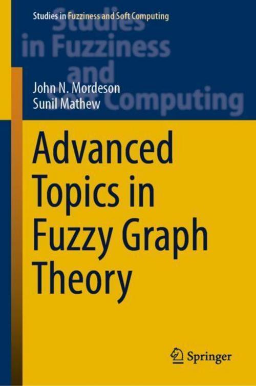 John-N-Mordeson-Advanced-Topics-in-Fuzzy-Graph-Theory9783030042141