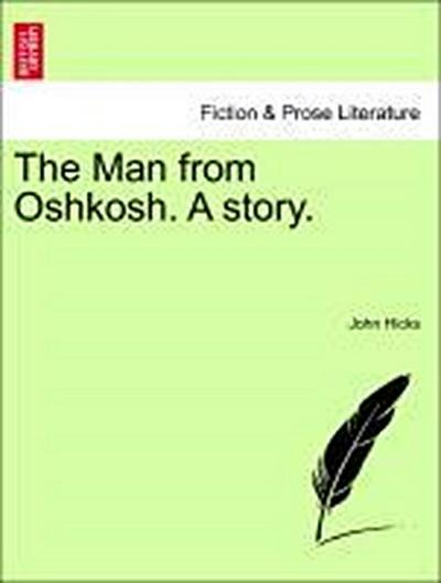 The Man from Oshkosh. A story.