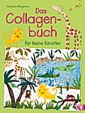 Das Collagenbuch für kleine Künstler; Deutsch ...