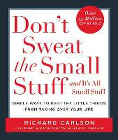 don-t-sweat-the-small-stuff-and-it-s-all-small-stuff-simple-ways-to-keep-the-little-things-fr