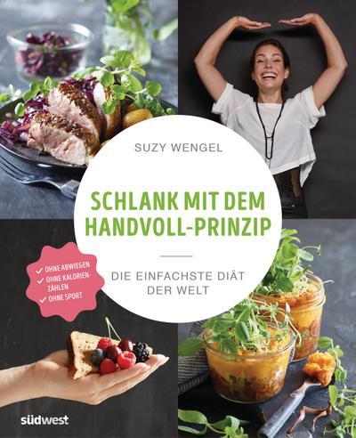 Schlank mit dem Handvoll-Prinzip  Die einfachste Diät der Welt  Übers. v. Doll, Annette E.  Deutsch  ca. 100 Farbfotos