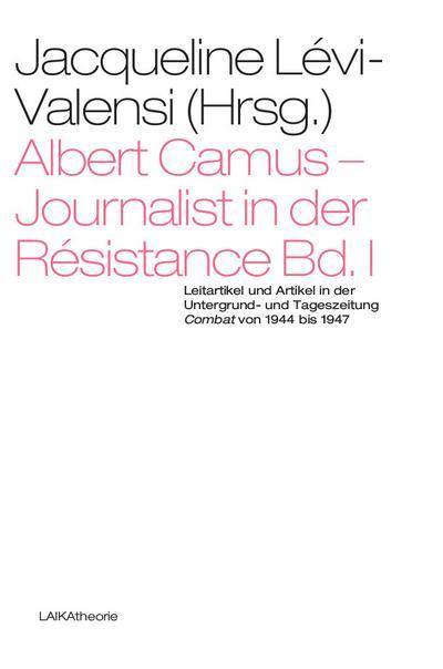 albert-camus-journalist-in-der-resistance-bd-i-leitartikel-und-artikel-in-der-untergrund-und-tag