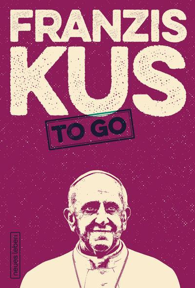 Franziskus to go: Wegweisende Zitate von Papst Franziskus