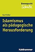 Islamismus als pädagogische Herausforderung (Brennpunkt Schule)
