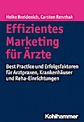 Effizientes Marketing für Ärzte: Best Practice und Erfolgsfaktoren für Arztpraxen, Krankenhäuser und Reha-Einrichtungen