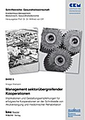 Band 5: Management segmentübergreifender Kooperationen: Implikationen u.Gestaltungsempfehlungen für erfolgreiche Kooperationen an der (Gesundheitswirtschaft)
