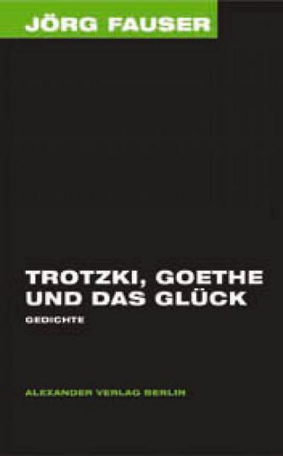 Trotzki, Goethe und das Glück. Gedichte. Jörg-Fauser-Edition Bd. 4