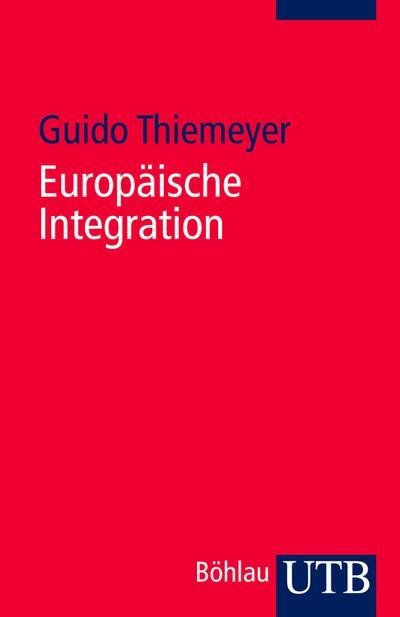 Europäische Integration: Motive – Prozesse – Strukturen