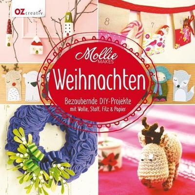 Mollie Makes - Weihnachten  Bezaubernde DIY-Projekte mit Wolle, Stoff, Filz & Papier  Übers. v. Hasenbein, Evelyn  Deutsch  durchgeh. vierfarbig