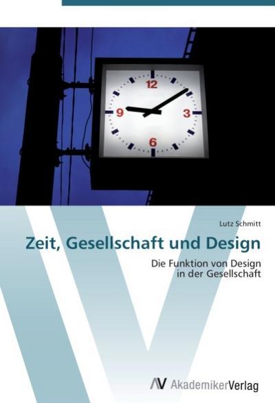 9783639407082 - Lutz Schmitt: Zeit, Gesellschaft und Design - Book