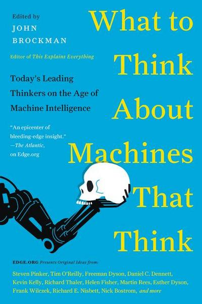 what-to-think-about-machines-that-think-today-s-leading-thinkers-on-the-age-of-machine-intelligence