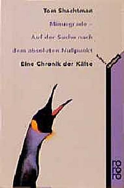 Minusgrade - Auf der Suche nach dem absoluten Nullpunkt - Rowohlt Tb. - Taschenbuch, Deutsch, Tom Shachtman, Eine Chronik der Kälte, Eine Chronik der Kälte