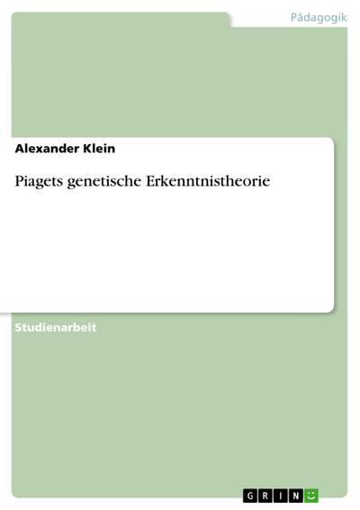 Piagets genetische Erkenntnistheorie