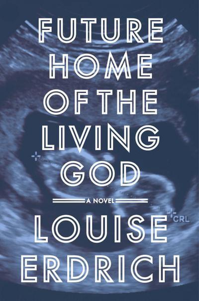 future-home-of-the-living-god-a-novel