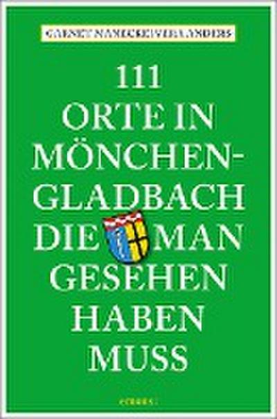 111 Orte in Mönchengladbach, die man gesehen haben muss  Reiseführer  111 Orte ...  Deutsch  Mit zahlreichen Fotografien
