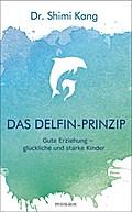 Das Delfin-Prinzip; Gute Erziehung – glücklic ...