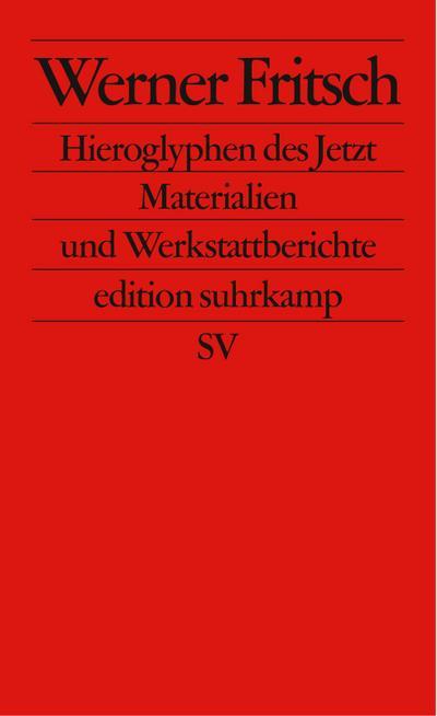 Hieroglyphen des Jetzt: Materialien und Werkstattberichte (edition suhrkamp)