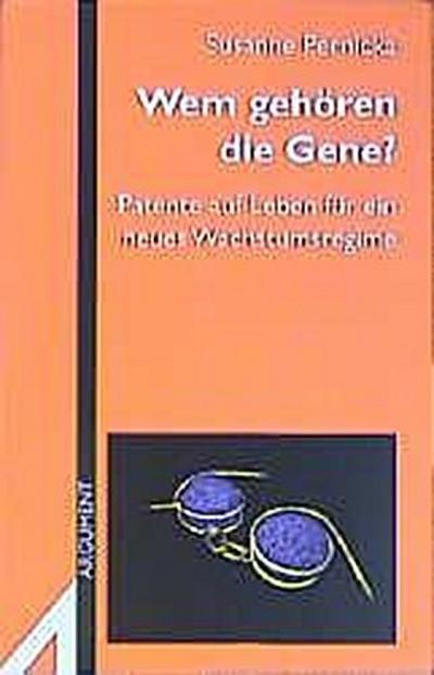 Wem gehören die Gene? Patente auf Leben für ein neues Wachstumsregime. (AS 285)