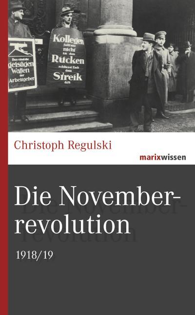 Die Novemberrevolution: 1918/19 (marixwissen)